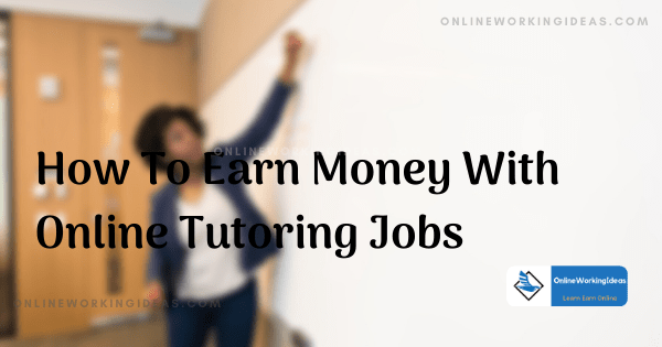 How to earn money with onine tutoring jobs